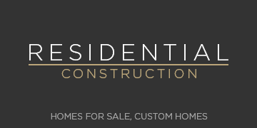 Residential Construction - Homes for Sale, Custom Homes
